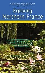 Exploring Northern France (Landmark Visitor Guide)