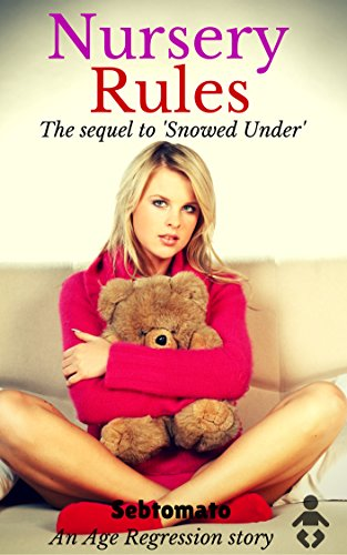 Nursery Rules (Sebtomato's Classic Age Regression Stories: The Snowed Under trilogy Book 2)