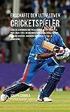 Erschaffe den ultimativen Cricketspieler: Lerne die Geheimnisse und Tricks kennen, die von den besten Profi-Cricketspielern und ihren Trainern angewandt werden um deine Kondition und Ernahrung