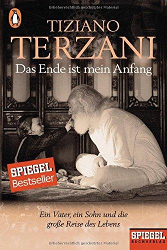 Das Ende ist mein Anfang: Ein Vater, ein Sohn und die große Reise des Lebens - Ein SPIEGEL-Buch (Ist Das Meine Familie)