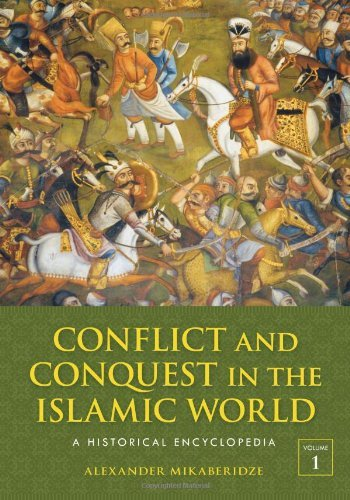 Conflict and Conquest in the Islamic World: A Historical Encyclopedia [2 volumes] (2011-07-22)