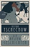 Anton Tschechow - Die besten Geschichten: Mit einer Einführung in Leben und Werk - Anton Tschechow