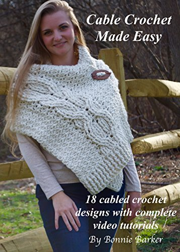 Cable Crochet Made Easy: 18 cabled crochet designs with complete ...