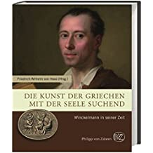 Die Kunst der Griechen mit der Seele suchend: Winckelmann in seiner Zeit (Zaberns Bildbände zur Archäologie)