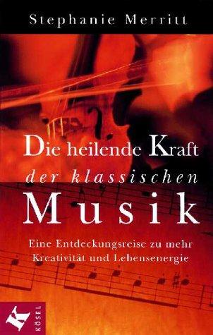 Die heilende Kraft der klassischen Musik: Eine Entdeckungsreise zu mehr Kreativität und Lebensenergie durch Musik