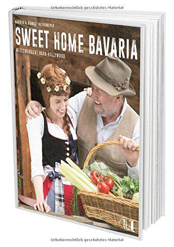 Preisvergleich Produktbild Sweet Home Bavaria: Über 100 echte bayrische Rezepte