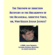 The Triumph of Addiction Recovery in the Breakdown of the Bicameral, Addictive Voice, or, Who Killed Julian Jaynes? (English Edition)