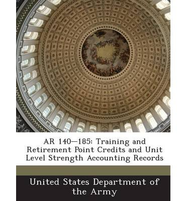 AR 140-185: Training and Retirement Point Credits and Unit Level Strength Accounting Records (Paperback) - Common