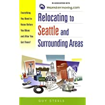 Relocating to Seattle and Surrounding Areas: Everything You Need to Know Before You Move and After You Get There!