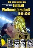 Dietrich Schulze-Marmeling: Die Geschichte der Fußball- Weltmeisterschaft 1930 - 2006