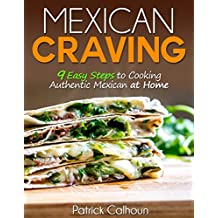 Mexican Craving: 9 Easy Steps to Cooking Authentic Mexican at Home (English Edition)