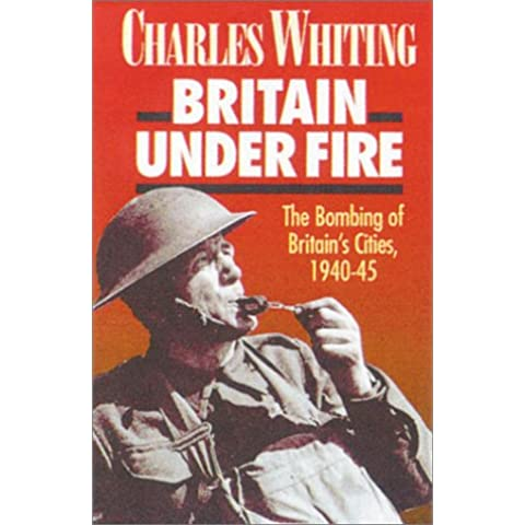 Britain Under Fire: The Blitz on Britain in World War Two: Bombing of Britain's Cities, 1940-45