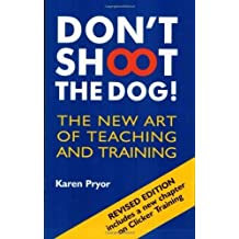 Don't Shoot the Dog!: The New Art of Teaching and Training by Pryor, Karen (2006) Paperback