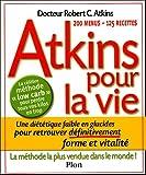 Atkins pour la vie - Une diététique pauvre en glucides pour retrouver définitivement forme et vitalité