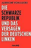 Die schwarze Republik und das Versagen der deutschen Linken (German Edition)