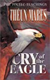 Cry of the Eagle (The Toltec Teachings)