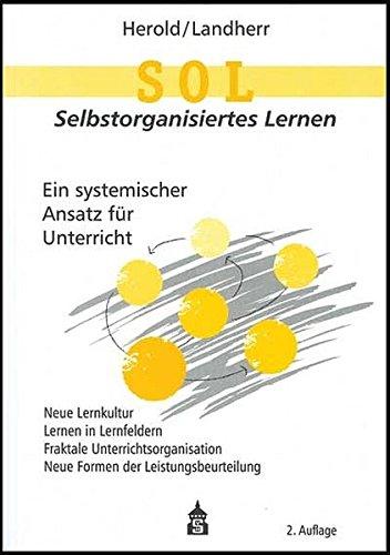 SOL - Selbstorganisiertes Lernen: Ein systemischer Ansatz für Unterricht