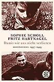Damit wir uns nicht verlieren: Briefwechsel 1937-1943 - Sophie Scholl