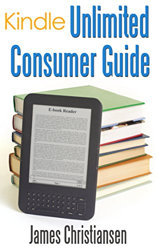 Kindle Unlimited Consumer Guide (English Edition) eBook: James ...