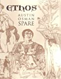 Ethos: The Magical Writings of Austin Osman Spare - Micrologus, the Book of Pleasure, the Witches Sabbath, Mind to Mind and How by a Sorceror
