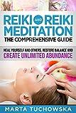 REIKI: Reiki and Reiki Meditation-The Comprehensive Guide: Heal Yourself and Others, Restore Balance and Create Unlimited Abundance! (Meditation, Mindfulness & Healing Book 4) (English Edition)