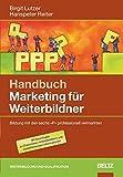 Handbuch Marketing für Weiterbildner: Bildung mit den sechs »P« professionell vermarkten. Mit Downloads