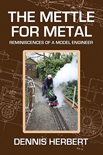THE METTLE FOR METAL: REMINISCENCES OF A MODEL ENGINEER (English Edition) por DENNIS HERBERT