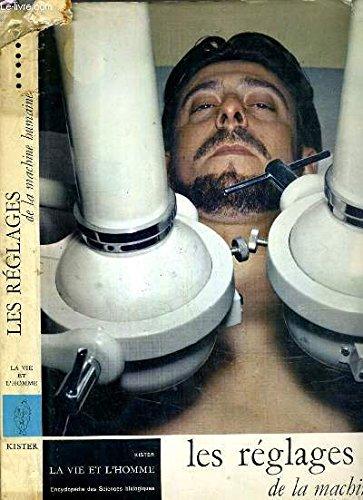 LES REGLAGES DE LA MACHINE HUMAINE / ENCYCLOPEDIE DES SCIENCES BIOLOGIQUES LA VIE ET L'HOMME par COLLECTIF