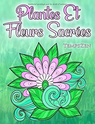 Plantes Et Fleurs Sacrées: Un Livre De Coloriage Pour Les Adultes Se Détendre Avec Des Images Magnifiques Et Puissantes