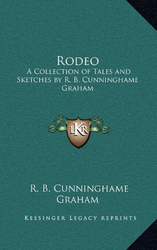 Rodeo: A Collection of Tales and Sketches by R. B. Cunninghame Graham