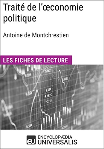 Traité de l'œconomie politique d'Antoine de Montchrestien: Les Fiches de lecture d'Universalis