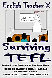 Surviving TEFL: Guides to Teaching English Abroad That Don't Suck (English Teacher X)
