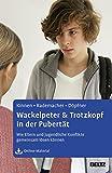 Wackelpeter & Trotzkopf in der Pubertät: Wie Eltern und Jugendliche Konflikte gemeinsam lösen können. Mit Online-Material