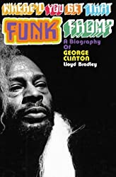 George Clinton: The Authorised Biography of George Clinton
