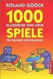 1000 klassische und neue Spiele für drinnen und draußen