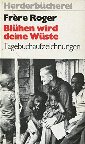Blühen wird deine Wüste. Tagebuchaufzeichnungen (1977-1979) vom Hügel von Taize.