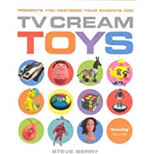 TV Cream Toys: Presents You Pestered Your Parents for by Berry, Steve Published by The Friday Project (2007)