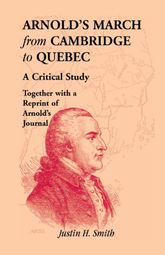 Arnold S March From Cambridge To Quebec A Critical Study Together With A Reprint Of Arnold S Journal