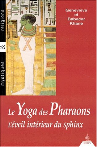 LE YOGA DES PHARAONS. L'veil intrieur du sphinx