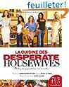 La cuisine des Desperate Housewives : Mettez du piquant dans vos assiettes !