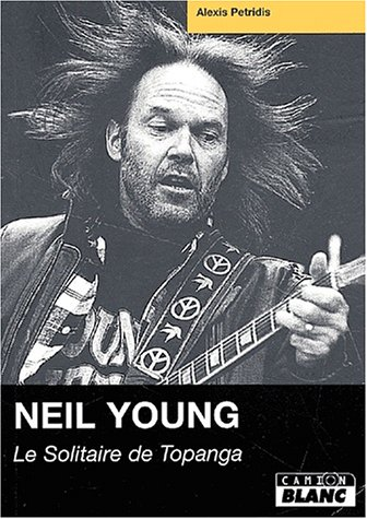 Neil Young : Le Solitaire de Topanga