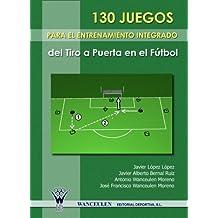 130 Juegos Para El Entrenamiento Integrado Del Tiro A Puerta En El Futbol