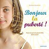 Bonjour la puberté ! : Tout ce qu'une jeune fille doit savoir