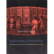 Suspensions of Perception: Attention, Spectacle, and Modern Culture (October Books)
