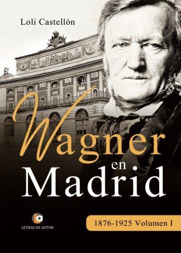Wagner en Madrid, 1876-1925 Volumen I por Loli Castellón Pérez