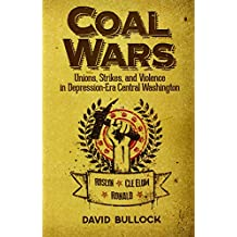 Coal Wars: Unions, Strikes, and Violence in Depression-Era Central Washington