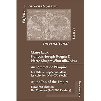 Au Sommet De L'empire/ At the Top of the Empire: Les Elites Europeennes Dans Les Colonies (XVIE - XXE Siecle)/ European Elites in the Colonies (16th -20th Century)