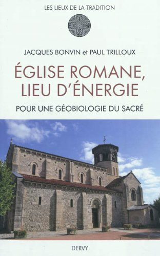 Eglise romane lieu d'énergie : Pour une géobiologie du Sacré