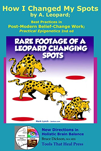 How I Changed My Spots by A. Leopard; Best Practices in Post-Modern Belief-Change Work: Practical Epigenetics 2nd ed (New Directions in Holistic Brain Balance Book 6) (English Edition) por Bruce Dickson