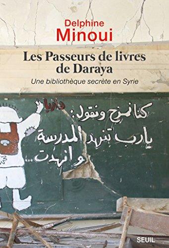 Les Passeurs de livres de Daraya. Une bibliothèque clandestine en Syrie (DOCUMENTS (H.C)) par Delphine Minoui
